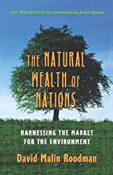The Natural Wealth of Nations - Harnessing the Market for Environmental Protection & Economic Strength (Paper) (Worldwatch Environmental Alert)