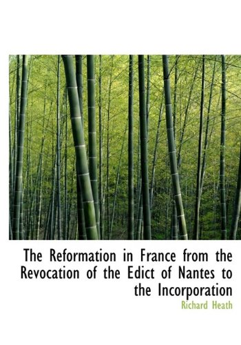 The Reformation in France from the Revocation of the Edict of Nantes to the Incorporation