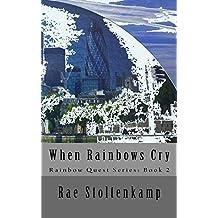 When Rainbows Cry (Rainbow Quest Book 2)
