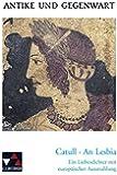Antike und Gegenwart / Catull, An Lesbia: Lateinische Texte zur Erschließung europäischer Kultur / Ein Liebesdichter mit europäischer Ausstrahlung