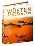 GEO: Wüsten von oben. Ein Bildband mit allen Wüsten der Erde von oben. Über 200 Spektakuläre Luftbilder der Erde als Wüstenplanet, von George Steinmetz - George Steinmetz