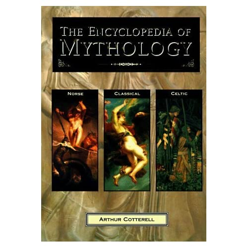 The Encyclopedia of Mythology (Classical, Celtic, Norse) by Arthur Cotterell (2005-11-07)