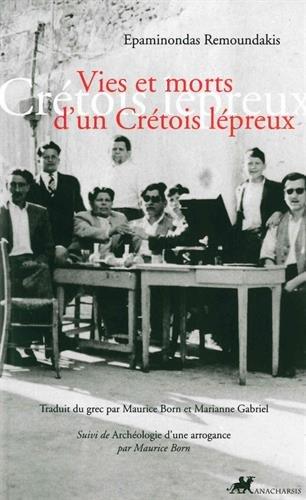 Vies et morts d'un Crétois lépreux : Suivi de Archéologie d'une arrogance par Epaminondas Remoundakis
