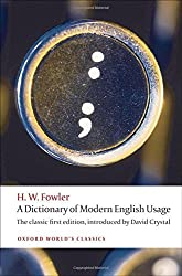 A Dictionary of Modern English Usage The Classic First Edition (Oxford World's Classics) by H. W. Fowler (2010-10-14)