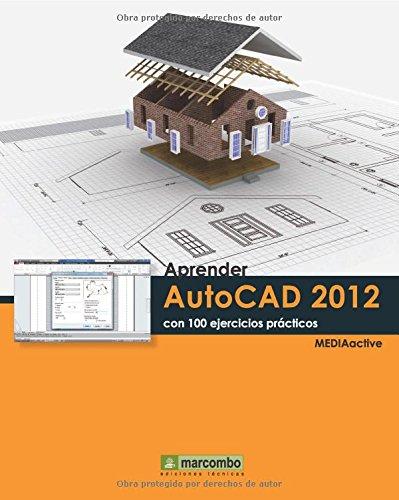 Aprender Autocad 2012 con 100 ejercicios prácticos (APRENDER...CON 100 EJERCICIOS PRÁCTICOS) por MEDIAactive