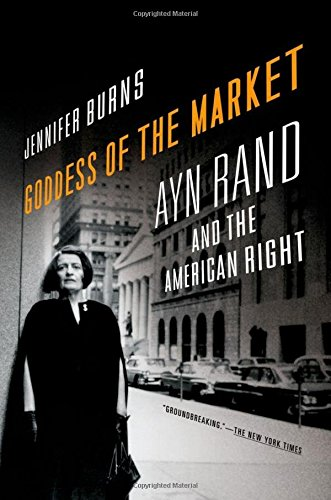 Goddess of the Market: Ayn Rand and the American Right por Jennifer Burns