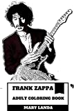 Frank Zappa Adult Coloring Book: Most Prolific Artist and Critically Aclaimed Musician, Satirist and Cult Cultural Icon Inspired Adult Coloring Book (Frank Zappa Books)