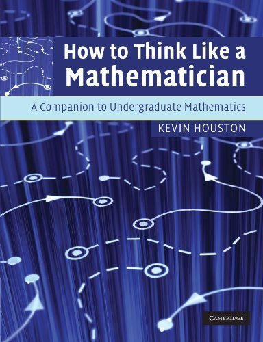 How to Think Like a Mathematician: A Companion to Undergraduate Mathematics by Kevin Houston (2011-10-26)