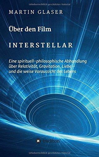 Über den Film INTERSTELLAR: Eine spirituell-philosophische Abhandlung über Relativität, Gravitation, Liebe – und die weise Voraussicht des Lebens