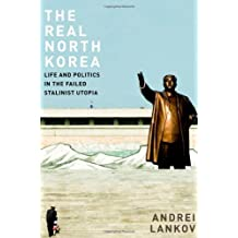 The Real North Korea: Life and Politics in the Failed Stalinist Utopia by Andrei Lankov (2013-04-08)