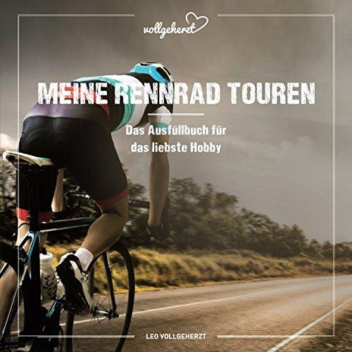 vollgeherzt: Meine Rennrad Touren: Das Ausfüllbuch für das liebste Hobby por Leo Vollgeherzt