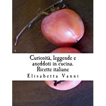 Curiosità, aneddoti e leggende in cucina: Ricette italiane