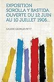 Cover of: Exposition Sorolla y Bastida. Ouverte Du 12 Juin Au 10 Juillet 1906...  