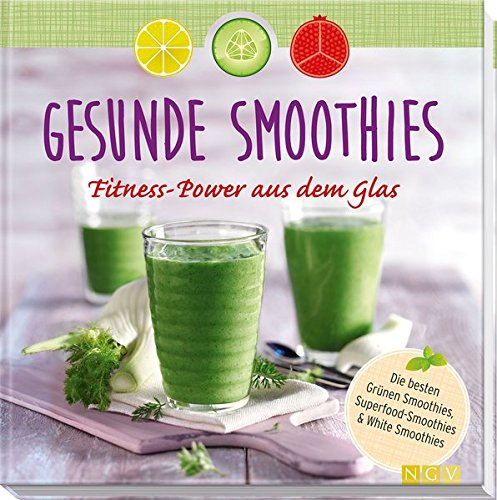 Gesunde Smoothies: Fitness-Power aus dem Glas - Gefrierschrank Rezepte