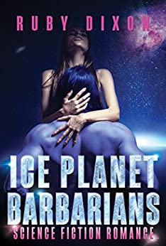Ice Planet Barbarians: A SciFi Alien Romance by [Dixon, Ruby]