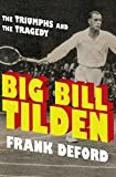 Big Bill Tilden: The Triumphs and the Tragedy (Hall of Fame Edition Book 2)