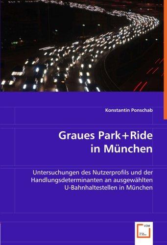 Graues Park+Ride in München: Untersuchungen des Nutzerprofils und der Handlungsdeterminanten an ausgewählten U-Bahnhaltestellen in München