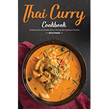 Thai Curry Cookbook: 30 Delicious Thai Curry Recipes that You Can Enjoy from Anywhere in The World (English Edition)