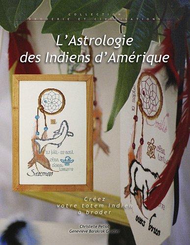 L'astrologie des indiens d'Amérique : Créez votre totem indien à broder