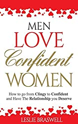 Men Love Confident Women: How to Go From Clingy to Confident and Have the Relationship You Deserve