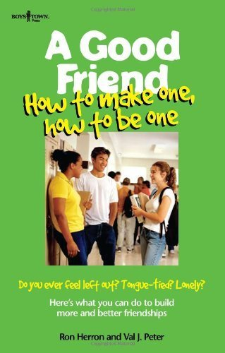 A Good Friend: How to Make One, How to Be One (Boys Town Teens and Relationships, V. 1) by Herron, Ron, Peter, Val J. (1998) Paperback