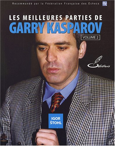 Les meilleures parties de Garry KASPAROV: Volume 2 par Igor Stohl