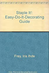 Staple It!: Easy-Do-It-Decorating Guide