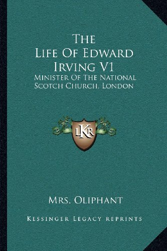 The Life of Edward Irving V1: Minister of the National Scotch Church, London