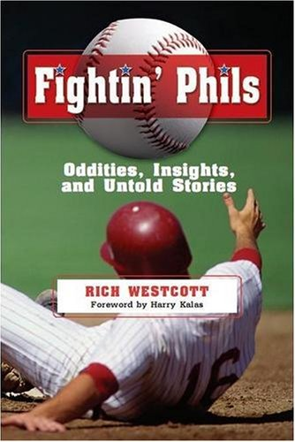 The Fightin' Phils: Oddities, Insights, and Untold Stories por Rich Westcott