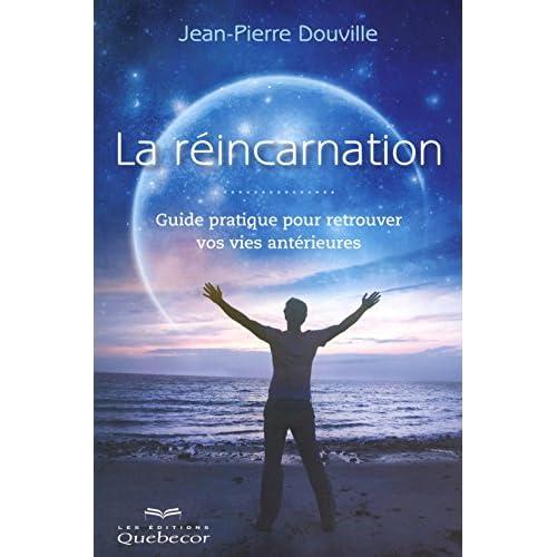 LA REINCARNATION - GUIDE PRATIQUE POUR RETROUVER VOS VIES ANTERIEURES