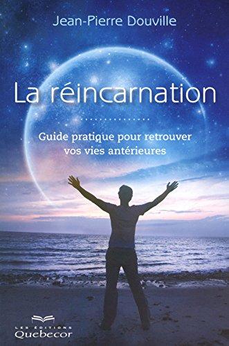 LA REINCARNATION - GUIDE PRATIQUE POUR RETROUVER VOS VIES ANTERIEURES par Collectif