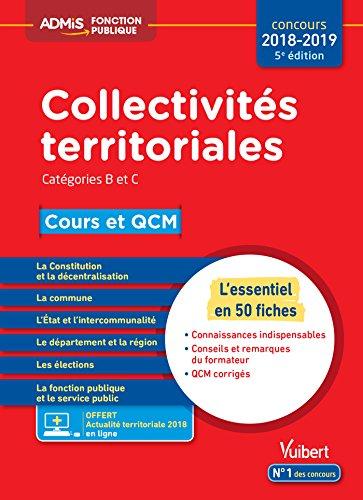 Collectivités territoriales - Cours et QCM - Catégories B et C - L'essentiel en 50 fiches - Concours 2018-2019 - À jour de la réforme par Pierre-Brice Lebrun