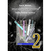 Unwrapping the Universe - 2: Gravity - Particles - Quantum (English Edition)