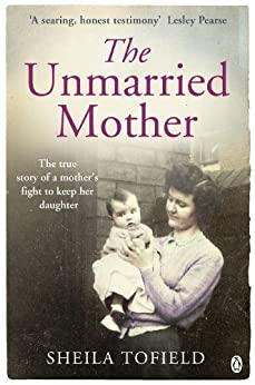 The Unmarried Mother by [Tofield, Sheila]