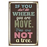 Cuadros Lifestyle Wanddekoration Blechschild - If you don't like where you are move. You are not a tree, Größe:ca. 30x45cm