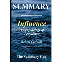 Summary - Influence: By Robert Cialdini - The Psychology of Persuasion - (6 Major Principles Included); Revised Edition (Influence - The Psychology of ... - Hardcover, Audiobook, Audible Book 1)