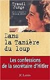Dans la tanière du loup - Les confessions de la secrétaire de Hitler - Jean-Claude Lattès - 20/03/2005