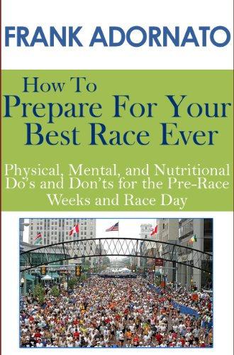 How To Prepare For Your Best Race Ever - Physical, Mental, and Nutritional Do's and Don'ts for the Pre-Race Weeks and Race Day (English Edition) por Frank Adornato