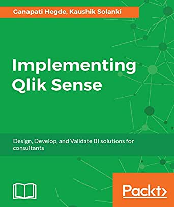 Implementing Qlik Sense: Design, Develop, and Validate BI solutions for  consultants