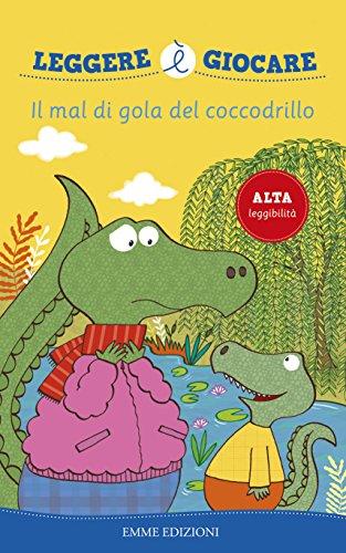 Il mal di gola del coccodrillo. Ediz. illustrata