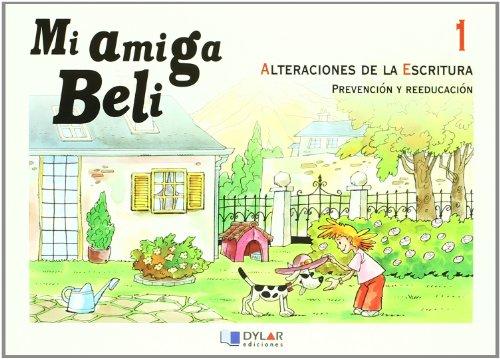 Mi amiga Beli, alteraciónes de la escritura : prevención y reeducación por Mercé Viana