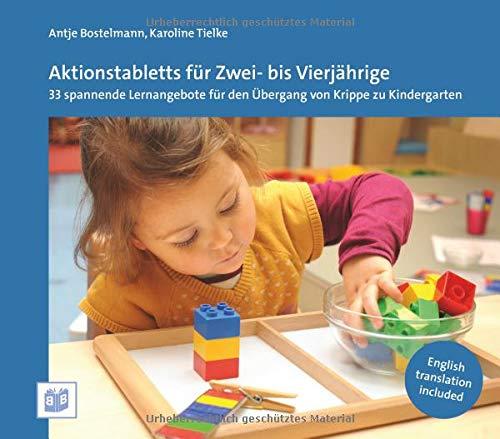 Aktionstabletts für Zwei- bis Vierjährige: 33 spannende Lernangebote für den Übergang von Krippe zu Kindergarten