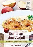 Rund um den Apfel!: Neue Rezepte - raffiniert, lecker, vielseitig