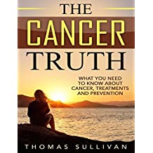 The Cancer Truth: What You Need To Know About Cancer, Treatments And Prevention (English Edition)