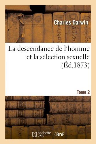 La Descendance de L'Homme Et La Selection Sexuelle. Tome 2 (Ed.1873) (Sciences) par Darwin C.