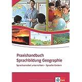 Praxishandbuch Sprachbildung Geographie: Sprachsensibel unterrichten - Sprache fördern (Praxishandbücher Sprachbildung im Fach)