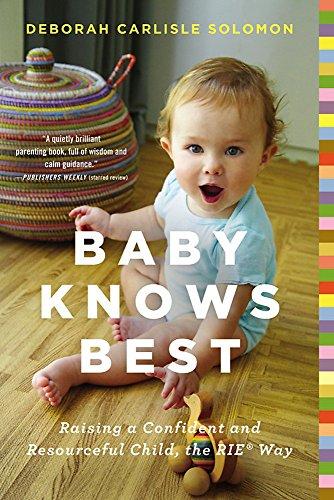 Baby Knows Best: Raising a Confident and Resourceful Child, the RIE Way por Deborah Carlisle Solomon