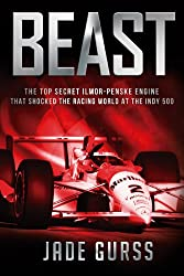 Beast: The Top Secret Ilmor-Penske Race Car That Shocked the World at the 1994 Indy 500 (English Edition)