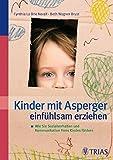 Kinder mit Asperger einfühlsam erziehen: Wie Sie Sozialverhalten und Kommunikation Ihres Kindes fördern