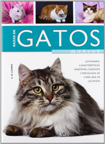Razas de Gatos de la A a la Z: Características, Estándares, Anatomía, Cuidados y Psicología de Cada una de las Razas (Guías Completas)